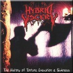 HYBRID VISCERY - The History Of Torture Execution And Sickness