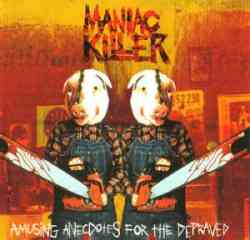 MANIAC KILLER - Amusing Anecdotes For The Depraved