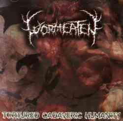 WORMEATEN - Tortured Cadaveric Humanity
