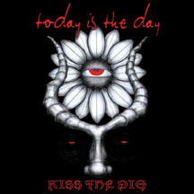 TODAY IS THE DAY - Kiss The Pig CD