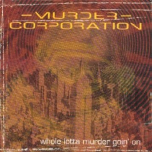 MURDER CORPORATION - Whole Lotta Murder Goin´On
