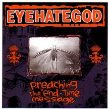 EYEHATEGOD - Preaching The End-time Message CD