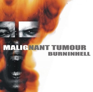 MALIGNANT TUMOUR - BurnInHell
