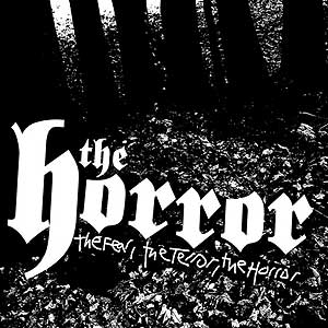 THE HORROR - The Fear, The Terror, The Horror