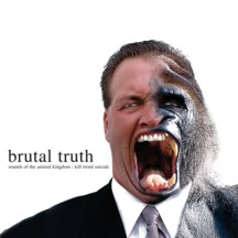 BRUTAL TRUTH - Sound Of The Animal Kingdom / Kill Trend Suicide