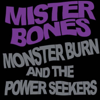 MISTER BONES - Monster Burn And The Power Seekers