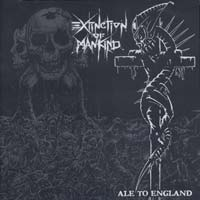 EXTINCTION OF MANKIND - Ale To England CD