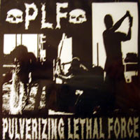 P.L.F. - Pulverizing Lethal Force CD