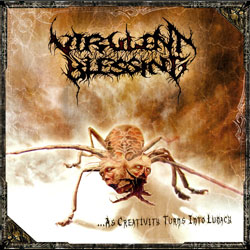 VIRULENT BLESSING - ...As Creativity Turns Into Lunacy