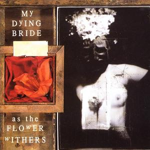 MY DYING BRIDE - As The Flowers Withers CD