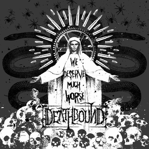 DEATHBOUND -  We Deserve Much Worse