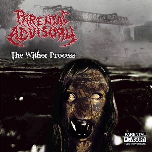 PARENTAL ADVISORY - The Wither Process