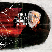FUCK THE FACTS – Disgorge Mexico CD