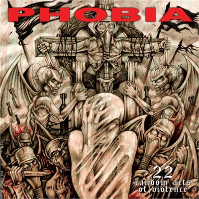 PHOBIA - 22 Random Acts Of Violence CD