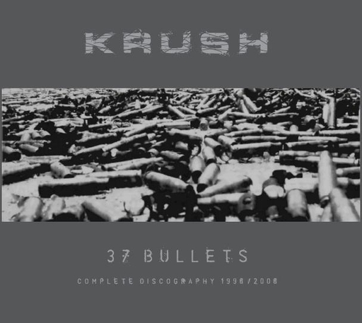 KRUSH - 37 Bullets - Complete Discography 1996-2006