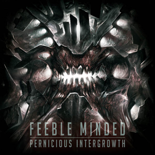 FEEBLE MINDED - Pernicious Intergrowth