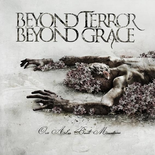 BEYOND TERROR BEYOND GRACE - Our Ashes Built Mountains CD
