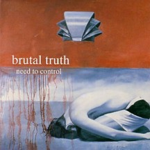 BRUTAL TRUTH - Need To Control CD