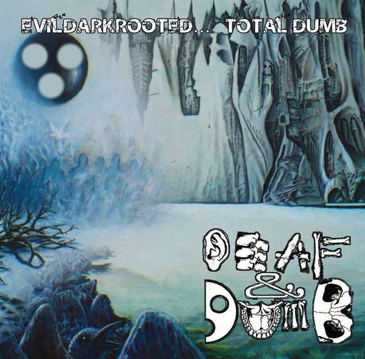 DEAF & DUMB - Evildarkrooted....Total Dumb CD