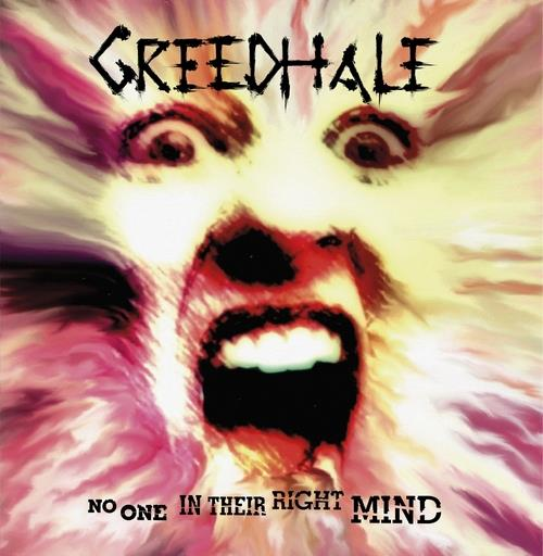GREEDHALE - No One In Their Right Mind CD
