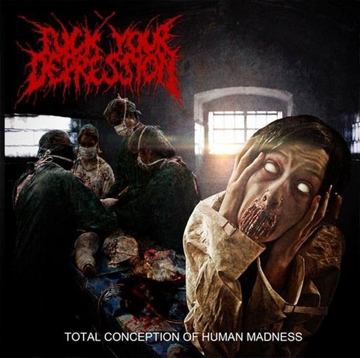FUCK YOUR DEPRESSION - Total Conception Of Human Madness CD