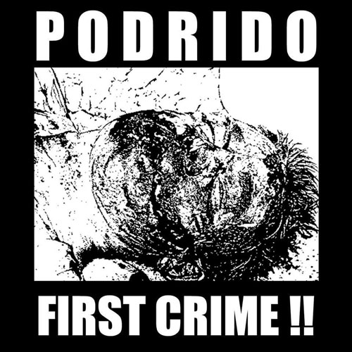 PODRIDO - First Crime! CD