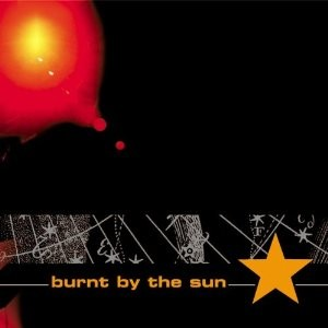 BURNT BY THE SUN - Burnt by the Sun CD