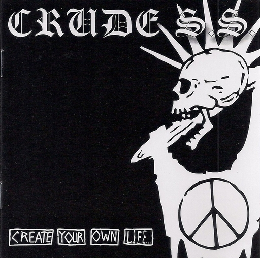 CRUDE S.S. - Create Your Own Life CD