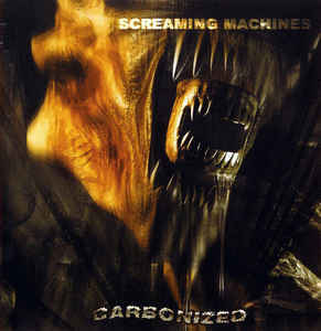 CARBONIZED - Screaming Machines CD