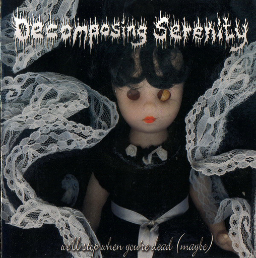 DECOMPOSING SERENITY - We'll Stop When You're Dead CD