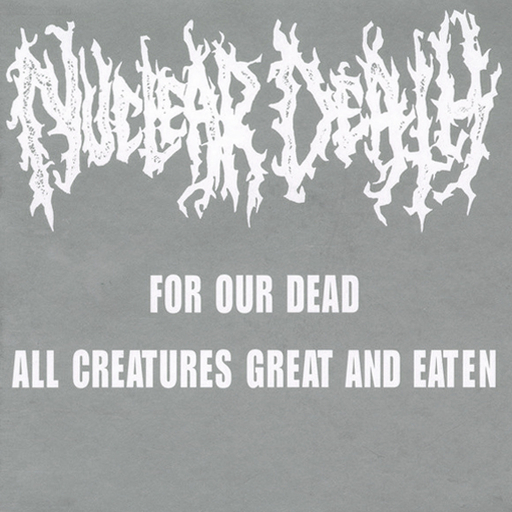 NUCLEAR DEATH - For Our Dead/All Creatures Great And Eaten CD