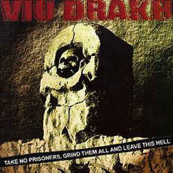 VIU DRAKH - Take No Prisoners, Grind Them All And Leave This Hell CD