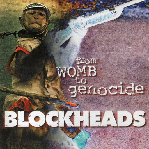 BLOCKHEADS - From Womb To Genocide CD