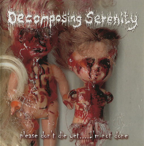 DECOMPOSING SERENITY - Don't Die Yet...I'm Not Done CD