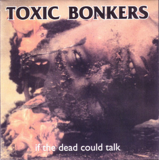 TOXIC BONKERS - If The Dead Could Talk CD