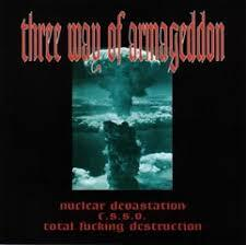 3 WAY OF ARMAGEDDON - NUCLEAR DEVASTATION, C.S.S.O., TOTAL FUCKING DESTRUCTION split CD