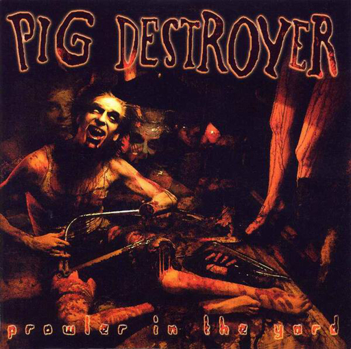 PIG DESTROYER - Prowler In The Yard CD