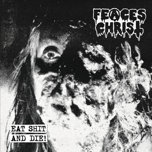 FEACES CHRIST - Eat Shit And Die! CD
